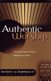 Authentic Worship: Hearing Scripture's Voice, Applying Its Truths