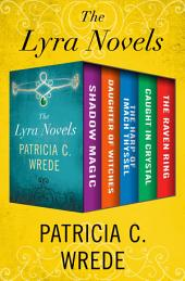 The Lyra Novels: Shadow Magic, Daughter of Witches, The Harp of Imach Thyssel, Caught in Crystal, and The Raven Ring