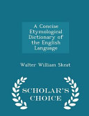 A Concise Etymological Dictionary of the English Language   Scholar s Choice Edition PDF