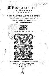 Pistolotti amorosi del Doni, con alcune altre lettere d'amore di diuersi autori, ingegni mirabili et nobilissimi