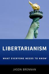 Libertarianism: What Everyone Needs to Know®