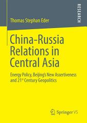 China-Russia Relations in Central Asia: Energy Policy, Beijing's New Assertiveness and 21st Century Geopolitics