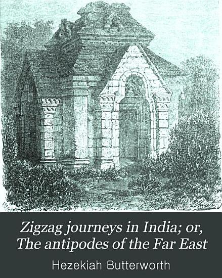 Zigzag Journeys in India  Or  The Antipodes of the Far East PDF