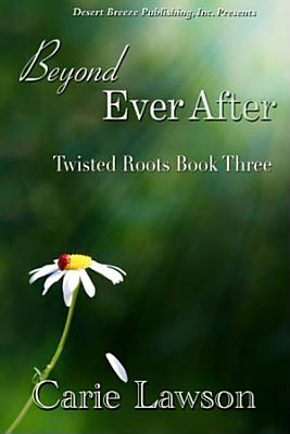Twisted Roots Book Three  Beyond Ever After PDF