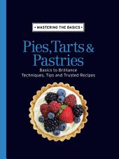Mastering the Basics: Pies, Tarts & Pastries