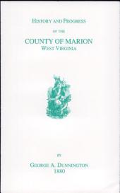 History and Progress of the County of Marion, West Virginia