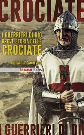 I Guerrieri di Dio: Breve storia delle Crociate