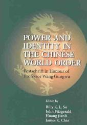 Power and Identity in the Chinese World Order: Festschrift in Honour of Professor Wang Gungwu