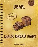 Dear, 365 Quick Bread Diary