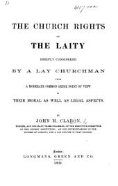 The Church Rights of the Laity Briefly Considered, by a Lay Churchman, from a Moderate Common Sense Point of View in Their Moral as Well as Legal Aspects