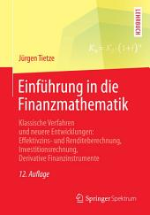 Einführung in die Finanzmathematik: Klassische Verfahren und neuere Entwicklungen: Effektivzins- und Renditeberechnung, Investitionsrechnung, Derivative Finanzinstrumente, Ausgabe 12