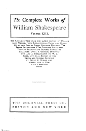 The Complete Works of William Shakespeare: The Cambridge Text from the Latest Edition of William Aldis Wright; with Introductions, Notes and Glossaries to Each Play by Israel Gollancz. The Complete Notes, with Variorum Readings and General Glossary of Alexander Dyce; a General Introduction, and a Bibliography by W. J. Rolfe; a History of the Drama, and General Criticism by Henry N. Hudson and Others, and a Complete Character Index, Volume 13