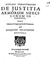 Cyriaci Thrasymachi De Iustitia Armorum Suecicorum In Polonos. Perque ea Liberata a magno periculo Germania Ad Andream Nicanorem Epistola
