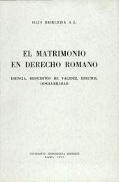 Matrimonio en derecho romano. Esencia, requisitos de validez, efectos, desolubilidad (El)