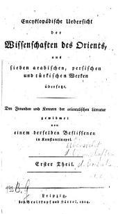 Encyklopädische Übersicht der Wissenschaften des Orients aus sieben arabischen, persischen und türkischen Werken übersetzt: المجلد 1