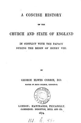 A Concise History of the Church and State of England in Conflict with the Papacy During the Reign of Henry VIII PDF