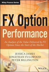 FX Option Performance: An Analysis of the Value Delivered by FX Options since the Start of the Market
