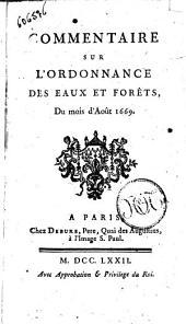 Commentaire sur l'Ordonnance des eaux et forets, du mois d'aout 1669