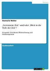 """""""Geronnene Zeit"""" und/oder """"Blick in die Tiefe der Zeit""""?: Fotografie (Zeit/Raum-)Wahrnehmung und Zeitmanagement"""