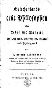 Griechenlands erste Philosophen oder Leben und Systeme des Orpheus, Pherecydes, Thales und Pythagoras