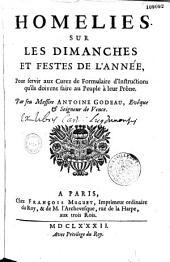 Homelies sur les dimanches et festes de l'année, pour servir aux curez de formulaire d'instructions... par Antoine Godeau