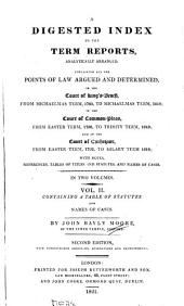 A Digested Index to the Term Report: Analytically Arranged, Containing All the Points of Law Argued and Determined, in the Court of King's Bench, from Michaelmas Term, 1785, to Michaelmas Term, 1819; in the Court of Common Pleas, from Easter Term, 1788, to Trinity Term, 1819; and in the Court of Exhequer, from Easter Term, 1792 to Hilary Term, 1818