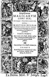 Disquisitionum magicarum libri sex, in tres tomos partiti auctore Martino del Rio... nunc tertiis curis ab ipso auctore... additionibus... insertis,... mendis sublatis: Volume 1