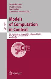Models of Computation in Context: 7th Conference on Computability in Europe, CiE 2011, Sofia, Bulgaria, June 27 - July 2, 2011, Proceedings