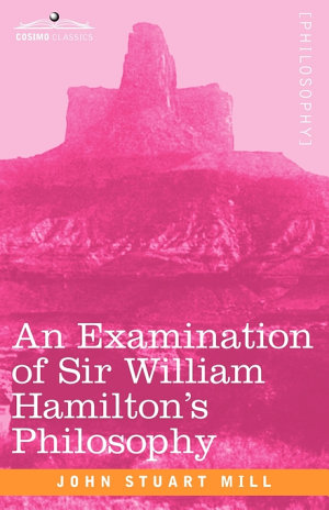 An Examination of Sir William Hamilton s Philosophy