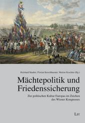 Mächtepolitik und Friedenssicherung: zur politischen Kultur Europas im Zeichen des Wiener Kongresses