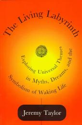 The Living Labyrinth: Exploring Universal Themes in Myths, Dreams, and the Symbolism of Waking Life