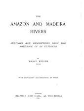 The Amazon and Madeira Rivers: Sketches and Descriptions from the Note-book of an Explorer