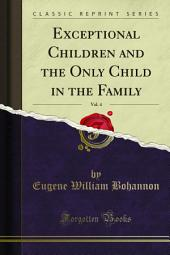 Exceptional Children and the Only Child in the Family: Volume 4