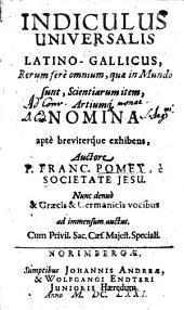 Indiculus universalis latino-Gallicus: cum graec. et germ. voc