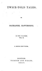 Legends of the Province house  The haunted mind  The village uncle  The ambitious guest  The sister years  Snowflakes  The seven vagabonds  The white old maid  Peter Goldwaite s treasure  Chippings with a chisel  The shaker bridal  Night sketches  Endicott and the red cross  The lily s request  Footprints on the sea shore  Edward Fane s rosebud  The threefold destiny Book