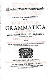 Iobi Ludolfi grammatica Aethiopica: ab ipso autore solicite revisa, & plurimis in locis correcta & aucta