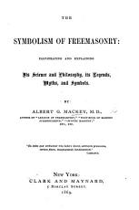 The Symbolism of Freemasonry  Illustrating and Explaining Its Science and Philosophy  Etc PDF