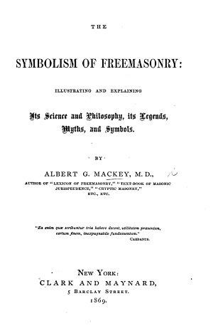 The Symbolism of Freemasonry  Illustrating and Explaining Its Science and Philosophy  Etc
