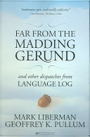 Download Far from the Madding Gerund and Other Dispatches from Language Log Book