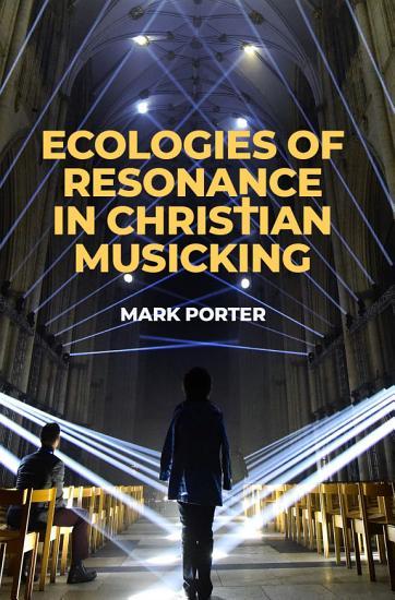Ecologies of Resonance in Christian Musicking PDF