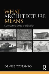 What Architecture Means: Connecting Ideas and Design