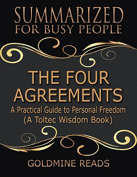 Download The Four Agreements   Summarized for Busy People  A Practical Guide to Personal Freedom  A Toltec Wisdom Book Book