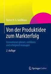 Von der Produktidee zum Markterfolg: Innovationen planen, einführen und erfolgreich managen, Ausgabe 2