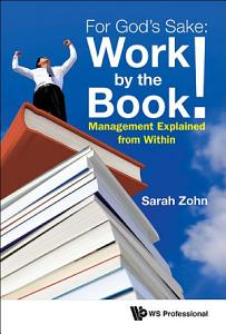 For God s Sake  Work By The Book  Management Explained From Within