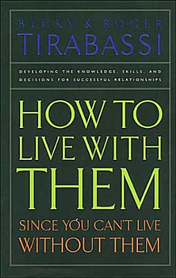 How to Live With Them Since You Can t Live Without Them