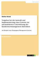 Vorgehen bei der Auswahl und Implementierung eines Systems zur automatisierten Unterstützung der Kundenwertmanagement-Aktivitäten: Am Beispiel eines Kampagnen-Management-Systems