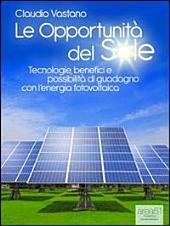 Le opportunità del Sole: Tecnologie, benefici e possibilità di guadagno con l'energia fotovoltaica