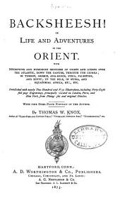 Backsheesh!: Or Life and Adventures in the Orient : with Descriptive and Humorous Sketches of Sights and Scenes Over the Atlantic, Down the Danube, Through the Crimea, in Turkey, Greece, Asia-Minor, Syria, Palestine, and Egypt, Up the Nile, in Nubia, and Equatorial Africa, Etc., Etc. ...