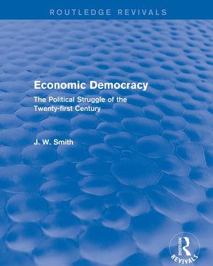 Economic Democracy  The Political Struggle of the 21st Century PDF