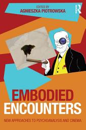 Embodied Encounters: New approaches to psychoanalysis and cinema